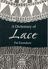EARNSHAW  - A DICTIONARY OF LACE